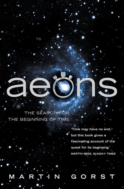 Aeons: The Search for the Beginning of Time (Text Only), Martin Gorst