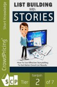 List Building With Stories – How to Use Effective Storytelling to Get Better Email List Results, Karla Max