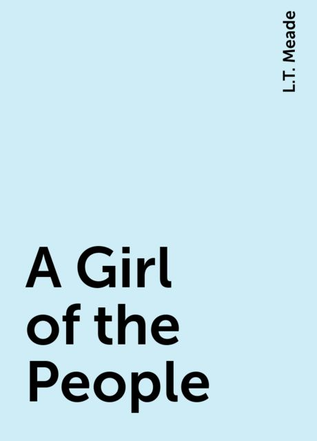 A Girl of the People, L.T. Meade