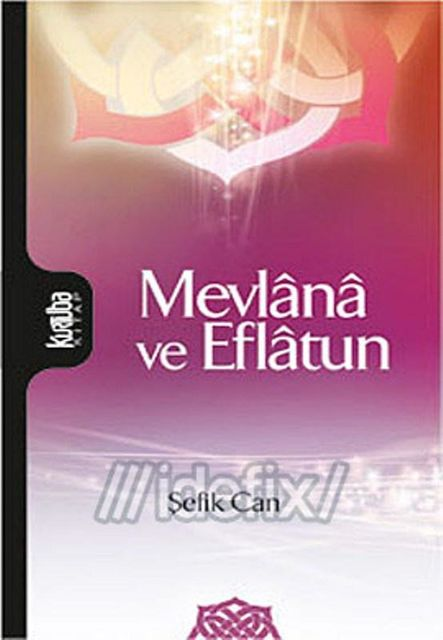 Mevlana Ve Eflatun, Şefik Can