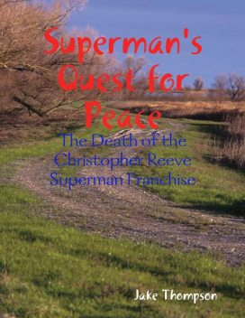 Superman's Quest for Peace: The Death of the Christopher Reeve Superman Franchise, Jake Thompson