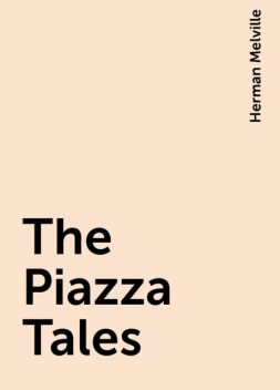 The Piazza Tales, Herman Melville
