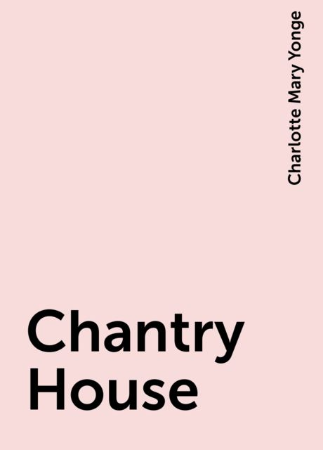 Chantry House, Charlotte Mary Yonge