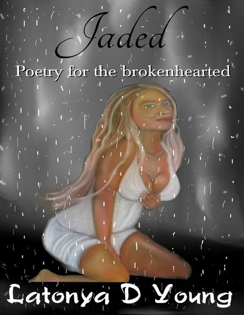 Jaded – Poetry for the Broken Hearted, Latonya D Young