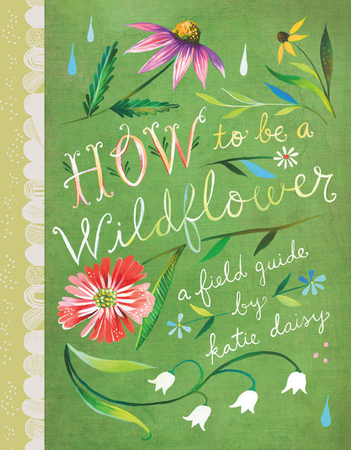 How to Be a Wildflower, Katie Daisy
