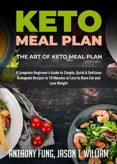 Keto Meal Plan – The Art of Keto Meal Plan, Anthony Fung, Jason T. William