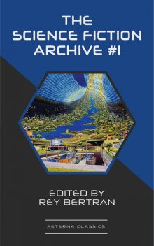 The Science Fiction Archive #1, Robert Sheckley, C.L.Moore, Murray Leinster, Evelyn E.Smith, Robert Abernathy, Frank Robinson, Rey Bertran, Sewell Wright