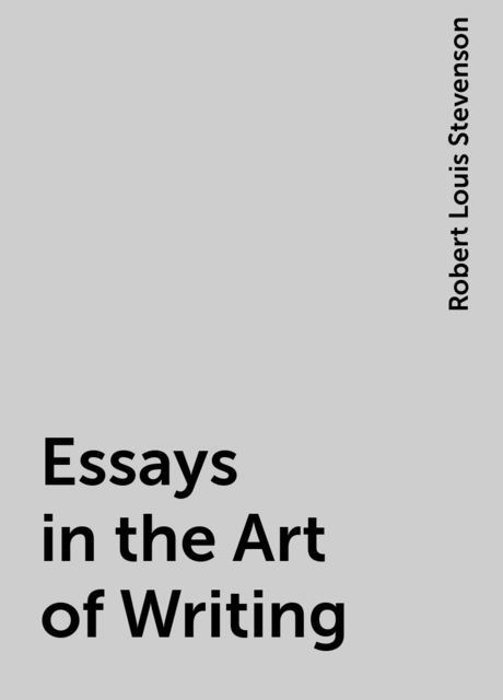 Essays in the Art of Writing, Robert Louis Stevenson