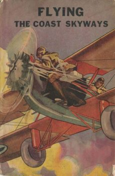 Flying the Coast Skyways. Jack Ralston's Swift Patrol, Ambrose Newcomb