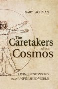 The Caretakers of the Cosmos, Gary Lachman