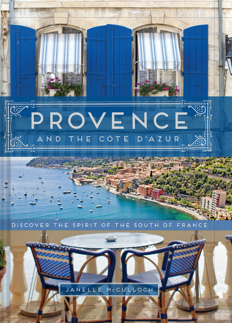 Provence and the Cote d'Azur, Janelle McCulloch