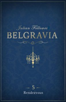 Belgravia 5 – Rendezvous, Julian Fellowes