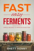 Fast Easy Ferments, Rhett Kenny