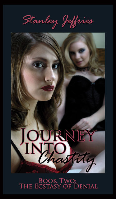 Journey Into Chastity, Book Two – The Ecstasy of Denial, Stanley Jeffries