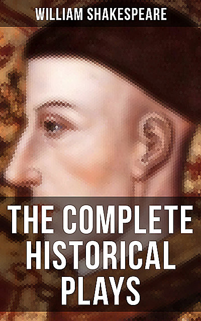 The Complete Histories / History Plays of William Shakespeare, William Shakespeare
