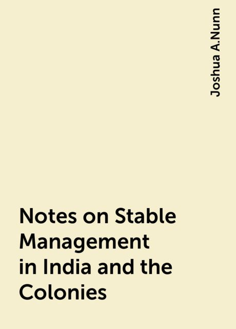 Notes on Stable Management in India and the Colonies, Joshua A.Nunn