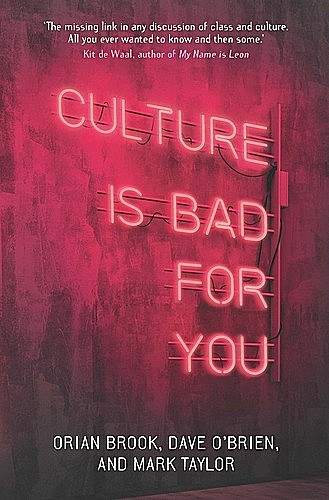 Culture is bad for you, Mark Taylor, Dave O'Brien, Orian Brook