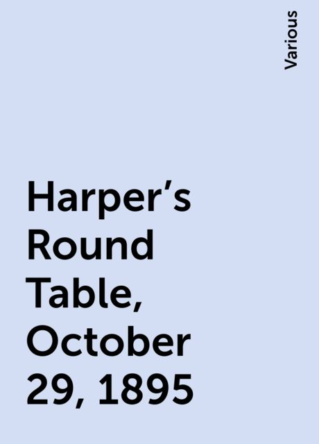 Harper's Round Table, October 29, 1895, Various