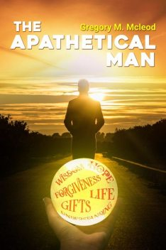 The Apathetical Man, Gregory M. McLeod