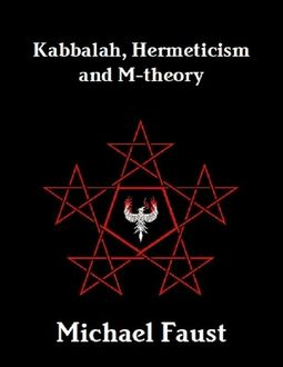Kabbalah, Hermeticism and M-theory, Michael Faust
