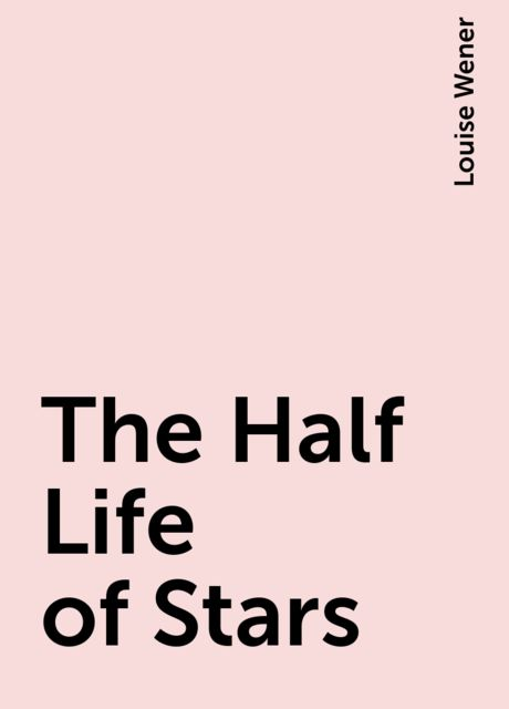 The Half Life of Stars, Louise Wener