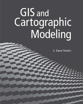 GIS and Cartographic Modeling, Dana C.Tomlin