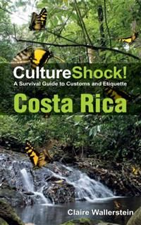CultureShock! Costa Rica. A Survival Guide to Customs and Etiquette, Claire Wallerstein