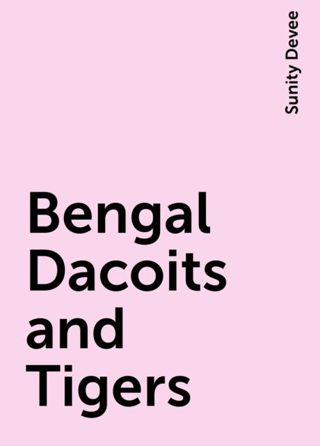 Bengal Dacoits and Tigers, Sunity Devee