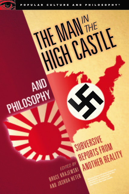 The Man in the High Castle and Philosophy, Edited by Bruce Krajewski, Joshua Heter