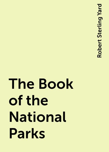 The Book of the National Parks, Robert Sterling Yard