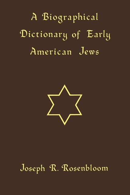 A Biographical Dictionary of Early American Jews, Joseph R. Rosenbloom