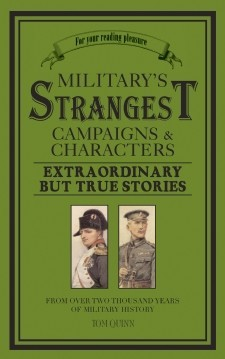Military's Strangest Campaigns & Characters, Tom Quinn