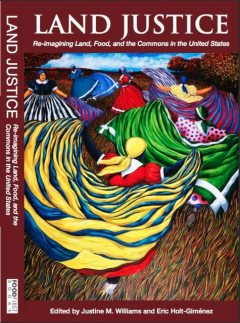 Land Justice: Re-imagining Land, Food, and the Commons, Eric Holt-Gimenez, Edited by Justine M. Williams