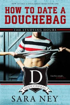 How to Date a Douchebag: The Studying Hours, Sara Ney