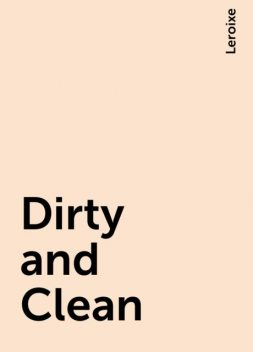 Dirty and Clean, Leroixe