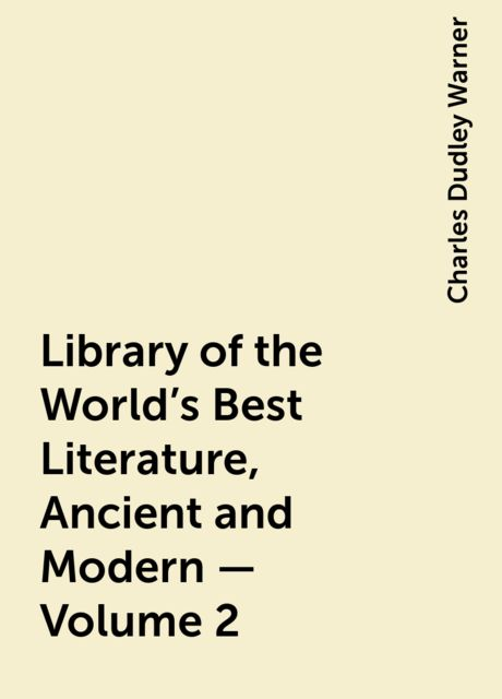 Library of the World's Best Literature, Ancient and Modern — Volume 2, Charles Dudley Warner
