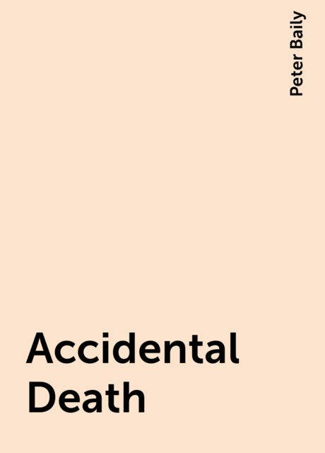 Accidental Death, Peter Baily