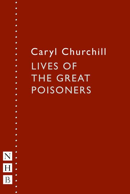 Lives of the Great Poisoners (NHB Modern Plays), Caryl Churchill