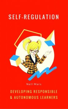 Self-Regulation: Developing Responsible and Autonomous Learners, Neil Mars