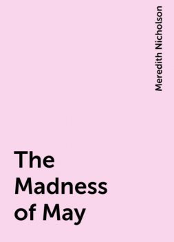 The Madness of May, Meredith Nicholson