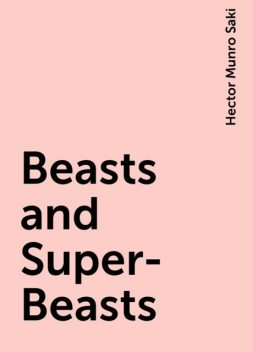Beasts and Super-Beasts, Saki