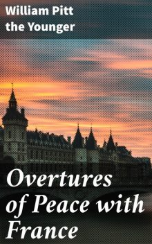 Overtures of Peace with France, William Pitt the Younger