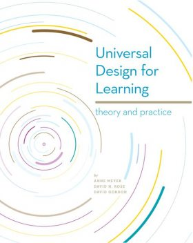 Universal Design for Learning: Theory and Practice, David Gordon, Anne Meyer, David Rose