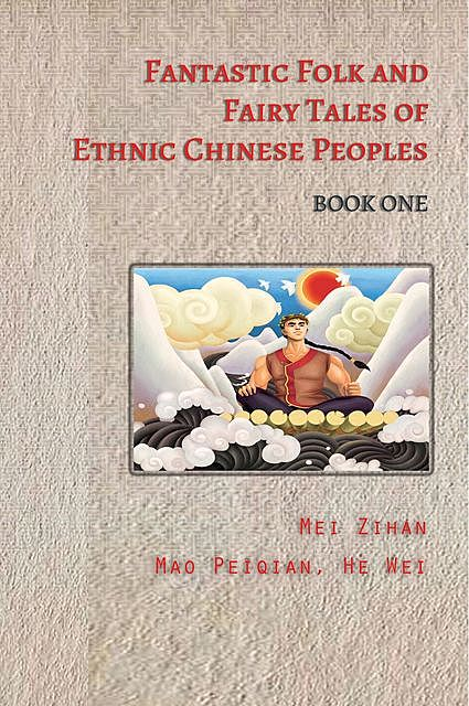 Fantastic Folk and Fairy Tales of Ethnic Chinese Peoples – Book One, TBD