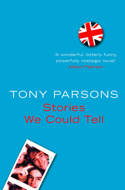 Stories We Could Tell, Tony Parsons