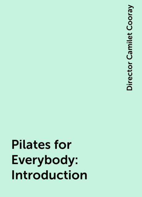 Pilates for Everybody : Introduction, Director Camilet Cooray