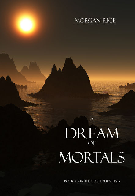 A Dream of Mortals (Book #15 in the Sorcerer's Ring), Morgan Rice