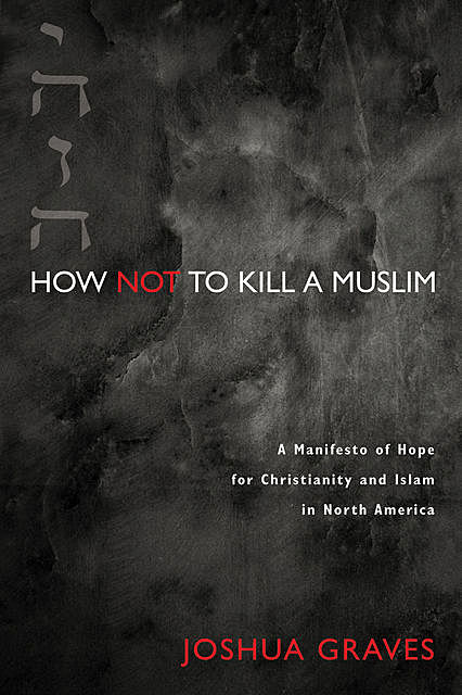 How Not to Kill a Muslim, Joshua Graves