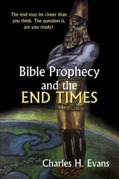 Bible Prophecy and the End Times, Charles Evans