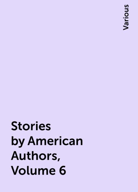 Stories by American Authors, Volume 6, Various